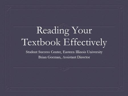 Reading Your Textbook Effectively