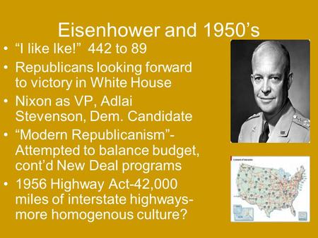 "Eisenhower and 1950's ""I like Ike!"" 442 to 89 Republicans looking forward to victory in White House Nixon as VP, Adlai Stevenson, Dem. Candidate ""Modern."