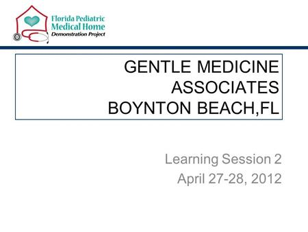 GENTLE MEDICINE ASSOCIATES BOYNTON BEACH,FL Learning Session 2 April 27-28, 2012.
