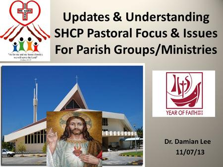 Updates & Understanding SHCP Pastoral Focus & Issues For Parish Groups/Ministries Dr. Damian Lee 11/07/13.