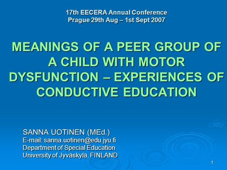 1 17th EECERA Annual Conference Prague 29th Aug – 1st Sept 2007 MEANINGS OF A PEER GROUP OF A CHILD WITH MOTOR DYSFUNCTION – EXPERIENCES OF CONDUCTIVE.
