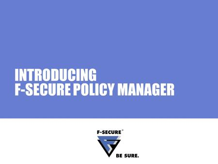 INTRODUCING F-SECURE POLICY MANAGER. Page 2 Agenda Corporate Security Information Security Threats What is cybercrime? A typical day at the office What.
