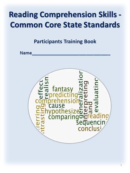 Reading Comprehension Skills - Common Core State Standards Participants Training Book Name_________________________________ 1.