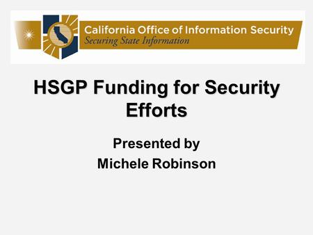 HSGP Funding for Security Efforts Presented by Michele Robinson.