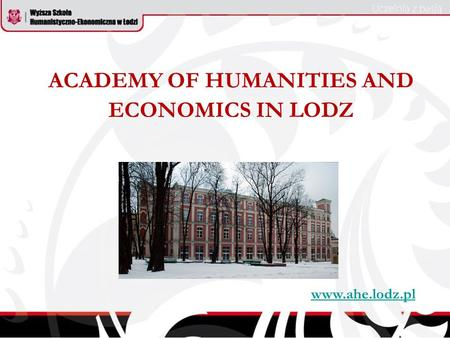 ACADEMY OF HUMANITIES AND ECONOMICS IN LODZ www.ahe.lodz.pl.
