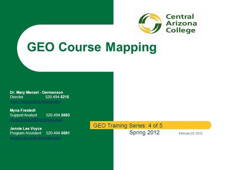 GEO Course Mapping Dr. Mary Menzel - Germanson Director 520-494-5215 Myna Frestedt Support Analyst 520-494-5593