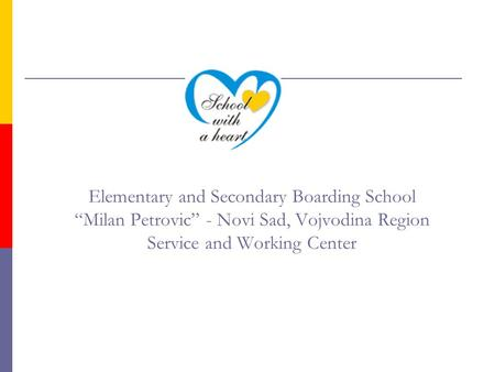 "Elementary and Secondary Boarding School ""Milan Petrovic"" - Novi Sad, Vojvodina Region Service and Working Center."