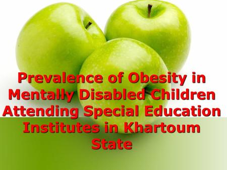 Prevalence of Obesity in Mentally Disabled Children Attending Special Education Institutes in Khartoum State.