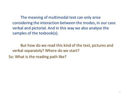 1 The meaning of multimodal text can only arise considering the interaction between the modes, in our case verbal and pictorial. And in this way we also.