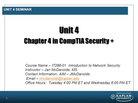 UNIT 4 SEMINAR Unit 4 Chapter 4 in CompTIA Security + Course Name – IT286-01 Introduction to Network Security Instructor – Jan McDanolds, MS Contact Information: