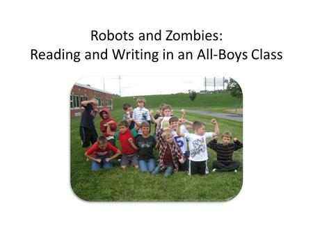 Robots and Zombies: Reading and Writing in an All-Boys Class.