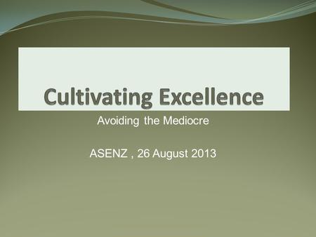 "Avoiding the Mediocre ASENZ, 26 August 2013. Different Views on ""Quality"" Standardisation- Personalisation Predictable – Variable Compliance to standards."