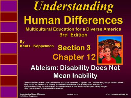 © 2011 Pearson Education, Inc © 2011 Pearson Education, Inc Understanding Human Differences 3rd Edition - Koppelman Chapter 12 - 0 Ableism: Disability.