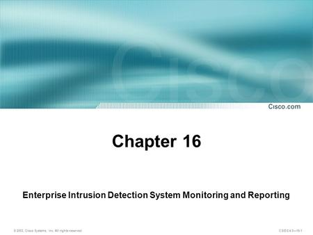 © 2003, Cisco Systems, Inc. All rights reserved. CSIDS 4.0—16-1 Chapter 16 Enterprise Intrusion Detection System Monitoring and Reporting.