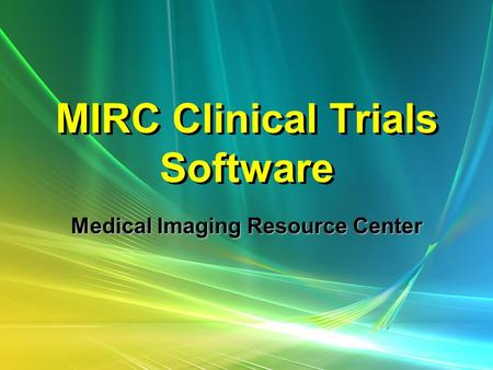 MIRC Clinical Trials Software Medical Imaging Resource Center.