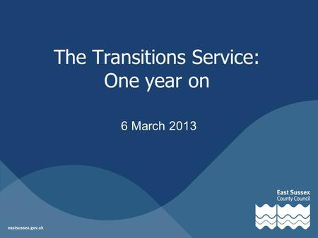 The Transitions Service: One year on 6 March 2013.