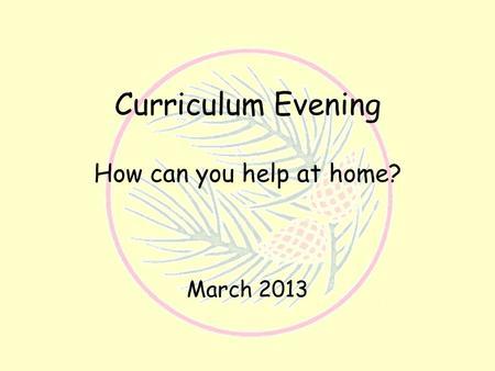 Curriculum Evening How can you help at home? March 2013.
