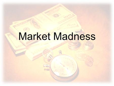 Market Madness. Instructions The goal of the game is to maximise your wealth You can buy gold, oil and shares using money cards depending on the prices.