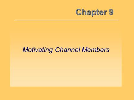 Chapter 9 Motivating Channel Members. Channel Management: –Refers to the administration of existing channels to secure the cooperation of channel members.