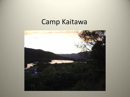Camp Kaitawa. Purposes of Camp Meeting challenges – group and individual Working in different groups For some, being away from the home comforts Trying.