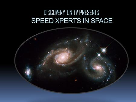 DISCOVERY ON TV PRESENTS SPEED XPERTS IN SPACE. Speed Xperts Speed Xperts is a company of researchers working to improve aerodynamics in cars, aircraft.