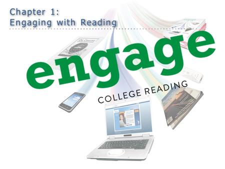 Chapter 1: Engaging with Reading. Turn in assignments – Entrance letter – Acknowledgement Syllabus & CofC – Student Information Sheet – Should have completed.