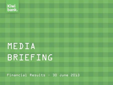 MEDIA BRIEFING Financial Results – 30 June 2013. Topics Covered  Key Issues  Profit Performance  Balance Sheet Growth  Key Ratios  Capital Adequacy.