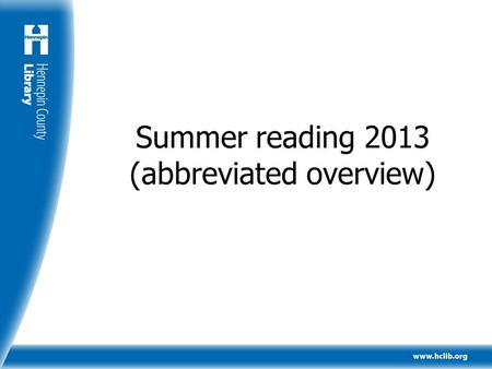 Summer reading 2013 (abbreviated overview). What does summer reading achieve? Youth increase the amount they read Youth increase their reading comprehension.