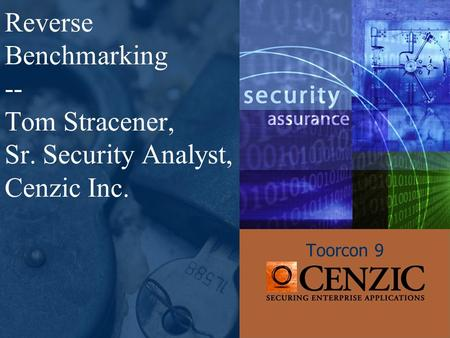 Reverse Benchmarking -- Tom Stracener, Sr. Security Analyst, Cenzic Inc. Toorcon 9.