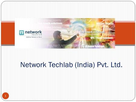 Network Techlab (India) Pvt. Ltd. 1. Vision ……. To be a globally admirable Corporation providing excellent solutions & services for the business, empowered.