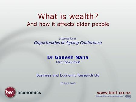 Opportunities of Ageing Conference – 100413 slide 1 What is wealth? And how it affects older people presentation to Opportunities of Ageing Conference.