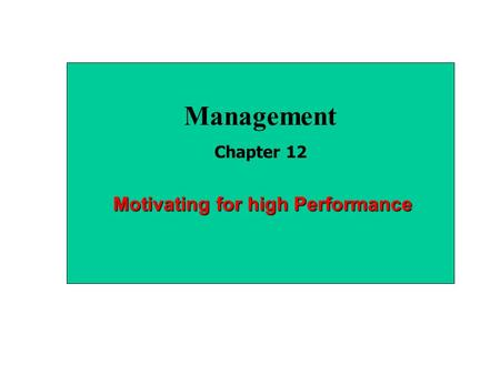 Management Chapter 12 Motivating for high Performance.