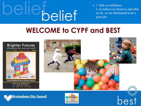 WELCOME to CYPF and BEST. Agenda for the day : Introduction to Brighter Futures Putting it all into context What does it mean for you? Where's the link.