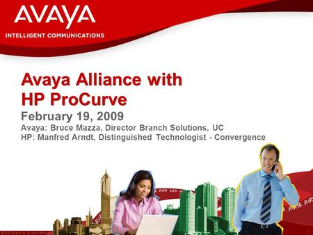 1 © 2008 Avaya Inc. All rights reserved. February 19, 2009 Avaya: Bruce Mazza, Director Branch Solutions, UC HP: Manfred Arndt, Distinguished Technologist.