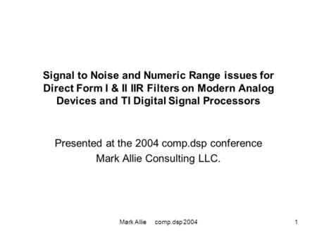 Mark Allie comp.dsp 20041 Signal to Noise and Numeric Range issues for Direct Form I & II IIR Filters on Modern Analog Devices and TI Digital Signal Processors.