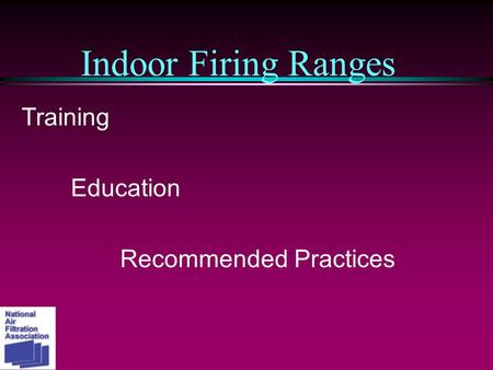 Indoor Firing Ranges Training Education Recommended Practices.