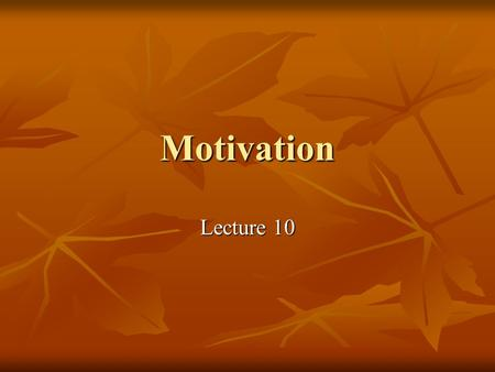 Motivation Lecture 10. Motivation definition It is a set of forces that cause people to behave in certain ways; It is a set of forces that cause people.