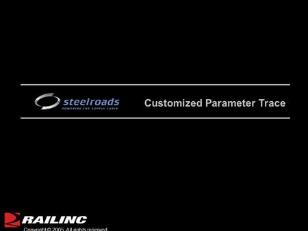 © 2002 Railinc. All rights reserved. 1 Copyright © 2005 All rights reserved. Customized Parameter Trace.