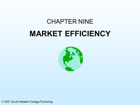 CHAPTER NINE MARKET EFFICIENCY © 2001 South-Western College Publishing.