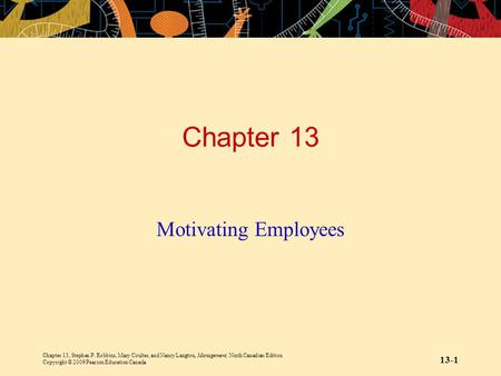 Chapter 13, Stephen P. Robbins, Mary Coulter, and Nancy Langton, Management, Ninth Canadian Edition Copyright © 2009 Pearson Education Canada 13-1 Chapter.