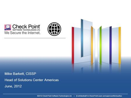 ©2012 Check Point Software Technologies Ltd. | [Confidential] For Check Point users and approved third parties Mike Barkett, CISSP Head of Solutions Center.