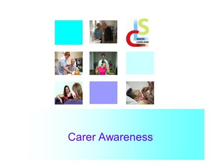 "Carer Awareness. The Definition of a Carer… ""A carer spends a significant proportion of their life providing unpaid support to family or potentially friends."