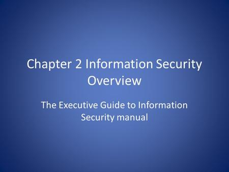 Chapter 2 Information Security Overview The Executive Guide to Information Security manual.
