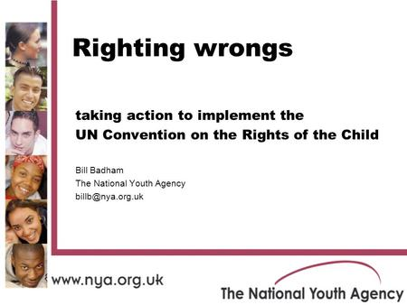 Righting wrongs taking action to implement the UN Convention on the Rights of the Child Bill Badham The National Youth Agency