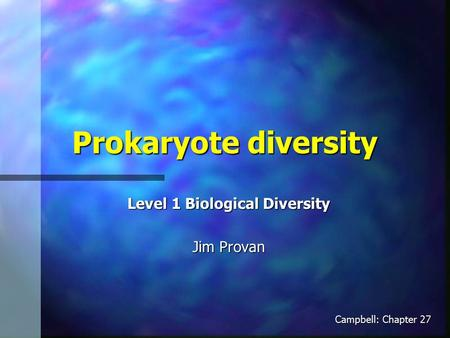 Prokaryote diversity Level 1 Biological Diversity Jim Provan Campbell: Chapter 27.