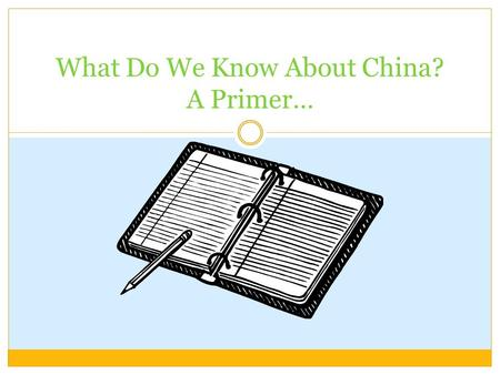 What Do We Know About China? A Primer…. What is China's capital city? Hong Kong Beijing Shanghai Taiwan.