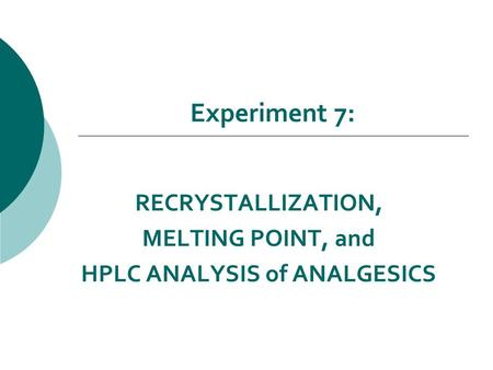 Experiment 7: RECRYSTALLIZATION, MELTING POINT, and HPLC ANALYSIS of ANALGESICS.