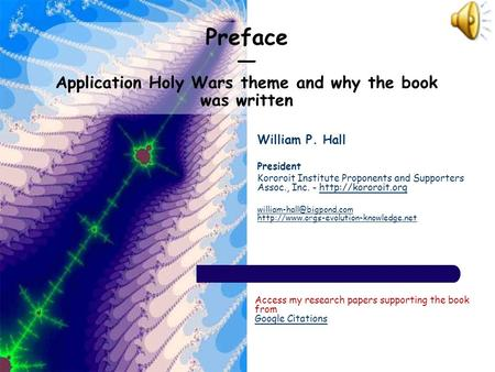 Preface — Application Holy Wars theme and why the book was written William P. Hall President Kororoit Institute Proponents and Supporters Assoc., Inc.