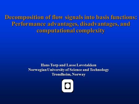 Decomposition of flow signals into basis functions: Performance advantages, disadvantages, and computational complexity Hans Torp and Lasse Løvstakken.