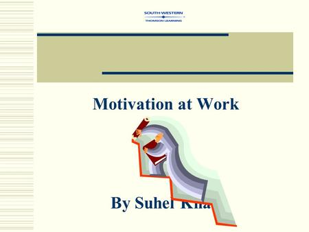 Motivation at Work By Suhel Khan. Definition of Motivation Motivation - the process of arousing and sustaining goal-directed behavior.